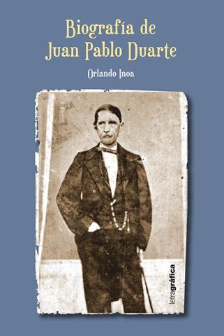 biografia de juan pablo duarte. La iografía de Juan Pablo
